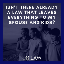 Isn't There Already A Law That Leaves Everything To My Spouse And Kids?