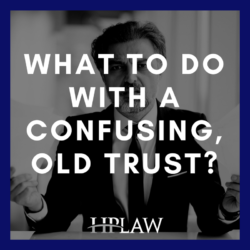 What To Do With A Confusing, Old Trust?