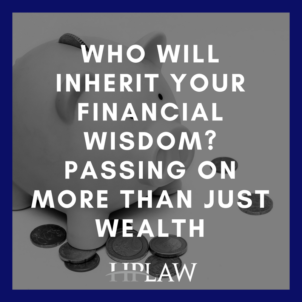 Who Will Inherit Your Financial Wisdom? Passing on More Than Just Wealth