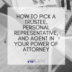 How to Pick a Trustee, Personal Representative, and Agent in your Power of Attorney