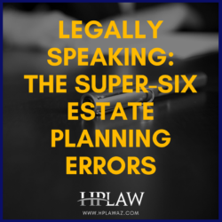 Legally Speaking:  The Super-Six Estate Planning Errors