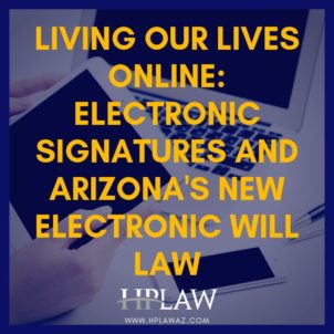 Living Our Lives Online: E-Signatures and Arizona's New Electronic Will Law