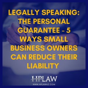 Legally Speaking: The Personal Guarantee – 5 Ways Small Business Owners Can Reduce Their Liability