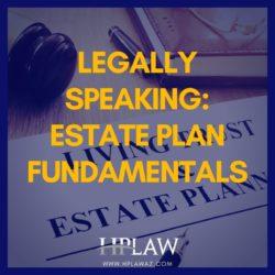 Legally Speaking: Estate Plan Fundamentals