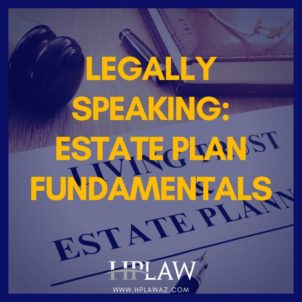 Legally Speaking: Estate Plan Fundamentals