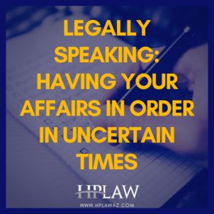 Legally Speaking: Having Your Affairs In Order In Uncertain Times