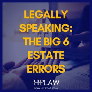 Legally Speaking: The Big 6 Estate Errors